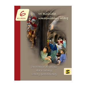 Katechizm. W Kościele Umacniamy Wiarę. Klasa 6. Ćwiczenia