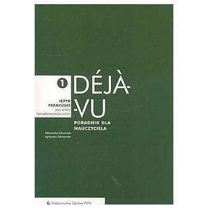 Déja-Vu 1. Język Francuski. Poradnik Nauczyciela. Szkoła Ponadgimnazjalna