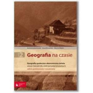 Geografia Na Czasie. Geografia Społeczno-Ekonomiczna. Ćwiczenia. Szkooła Ponadgimnazjalna. Zakres Podstawowy + Rozszerzony