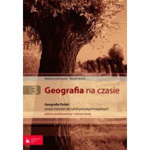 Geografia Na Czasie. Geografia Polski. Ćwiczenia. Szkoła Ponadgimnazjalna. Zakres Podstawowy + Rozszerzony