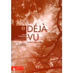 Déja-Vu 3. Język Francuski. Ćwiczenia. Szkoła Ponadgimnazjalna