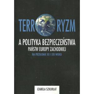 Terroryzm a Polityka Bezpieczeństwa Państw Europy Zachodniej na Przełomie XX i XXI Wieku