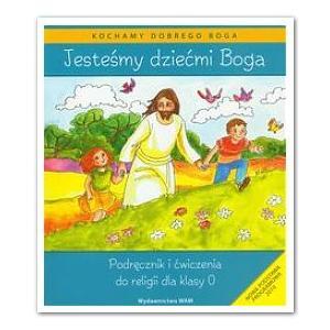 Katechizm. Jesteśmy Dziećmi Boga. Kochamy Dobrego Boga. Podręcznik z Ćwiczeniami. Klasa 0