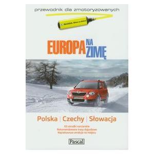 Europa na zimę Tom 1 Polska Czechy Słowacja Przewodnik dla zmotoryzowanych