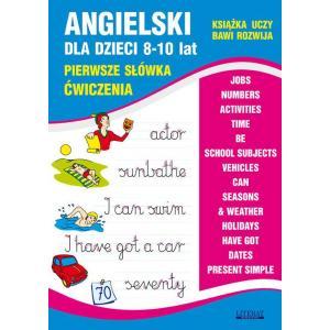 Angielski Dla Dzieci. 8-10 Lat. Pierwsze Słówka. Ćwiczenia