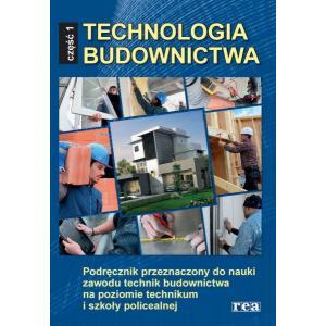 Technologia Budownictwa Część 1. Podręcznik do Nauki Zawodu Technik Budownictwa na Poziomie technikum i Szkoły Policealnej