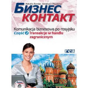 Biznes Kontakt. Część 2: Komunikacja Biznesowa Po Rosyjsku. Transakcje w Handlu Zagranicznym