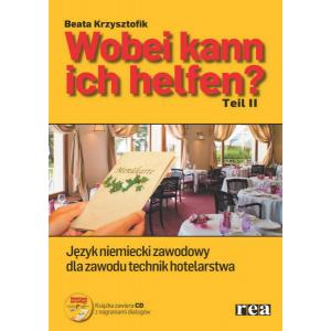 Wobei Kann Ich Helfen? Część 2. Podręcznik  + Płyta CD. Język Niemiecki Zawodowy Dla Zawodu Technik Hotelarstwa