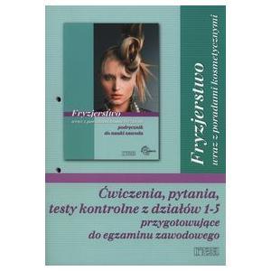 Fryzjerstwo Wraz z Poradami Kosmetycznymi. Testy Kontrolne z Działów 1-5 Przygotowujące do Egzaminu Zawodowego