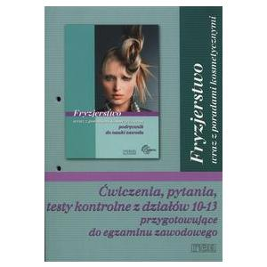Fryzjerstwo Wraz z Poradami Kosmetycznymi.Testy Kontrolne z Działów 10-13 Przygotowujące do Egzaminu Zawodowego