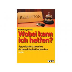 Wobei Kann Ich Helfen? Część 1. Język Niemiecki Zawodowy Dla Zawodu Technik Hotelarstwa. Podręcznik + CD