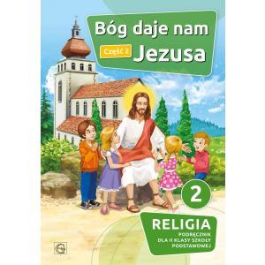 Religia. Szkoła podstawowa klasa 2. Bóg daje nam Jezusa. Podręcznik. Część 2. Gaudium