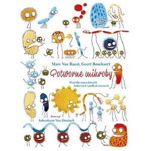 Potworne mikroby Wszystko o przydatnych bakteriach i podłych wirusach