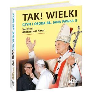 Tak! Wielki. Czyn i Osoba Bł. Jana Pawła II