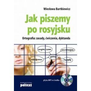 Jak Piszemy Po Rosyjsku. Ortografia: Zasady, Ćwiczenia, Dyktanda + CD