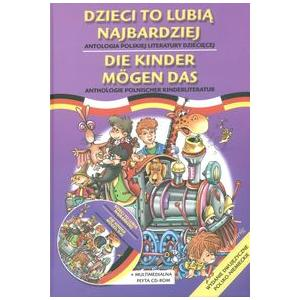 Dzieci to Lubią Najbardziej. Die Kinder Mogen Das. Antologia Polskiej Literatury Dziecięcej. Wersja Polsko-Niemiecka