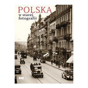 Polska w starej fotografii Wybór najciekawszych zdjęć. Opr. twarda. Bosz.