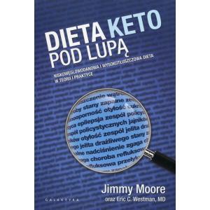 Dieta Keto Pod Lupą. Niskowęglowodanowa i Wyskotłuszczowa Dieta w Teorii i Praktyce