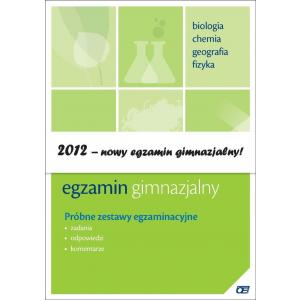 Egzamin Gimnazjalny 2012. Biologia, Chemia, Geografia, Fizyka. Próbne Zestawy Egzaminacyjne. Zadania, Odpowiedzi, Komentarze