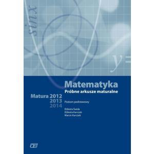 Matematyka. Próbne Arkusze Maturalne. Matura 2012-2014. Poziom Podstawowy