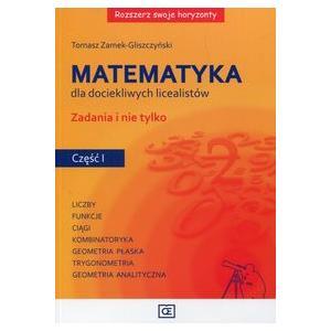 Matematyka Dla Dociekliwych Licealistów. Zadania i Nie Tylko. Część 1