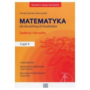 Matematyka Dla Dociekliwych Licealistów. Zadania i Nie Tylko. Część 2