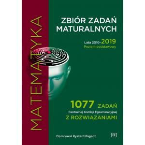 Matematyka. Zbiór Zadań Maturalnych. Lata 2010-2019. Poziom Podstawowy