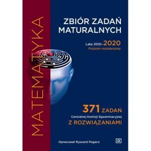 Matematyka. Zbiór zadań maturalnych. Lata 2010-2020. Poziom rozszerzony. 371 zadań CKE z rozwiązaniami