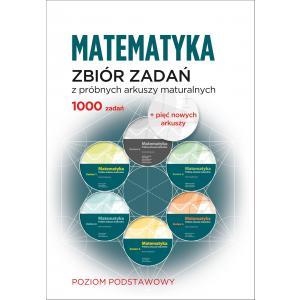 Matematyka. Zbiór zadań z próbnych arkuszy maturalnych. 1000 zadań. Poziom podstawowy