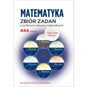 Matematyka. Zbiór zadań z próbnych arkuszy maturalnych. 444 zadania. Poziom rozszerzony