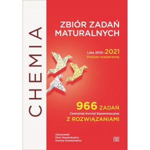 Chemia. Zbiór zadań maturalnych. Lata 2010-2021. Poziom rozszerzony. 966 zadań CKE z rozwiązaniami