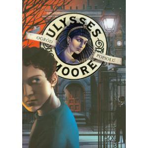 Ulysses Moore Ogród popiołu /twarda oprawa/