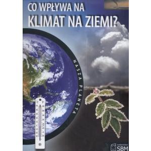 Nasza planeta. Co wpływa na klimat Ziemi?