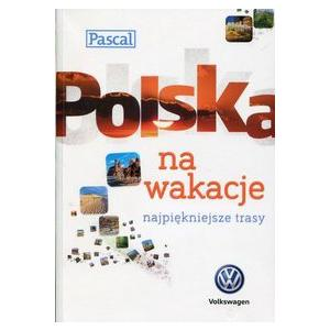 Polska na wakacje Najpiękniejsze trasy Pascal