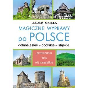 Magiczne wyprawy po Polsce dolnośląskie - opolskie - śląskie
