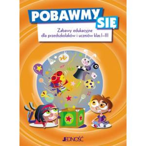 Pobawmy się. Zabawy edukacyjne dla przedszkolaków i uczniów klas 1-3