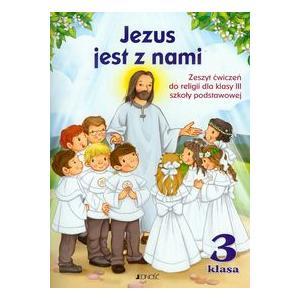 Katechizm. Jezus Jest z Nami. Ćwiczenia. Klasa 3. Szkoła Podstawowa