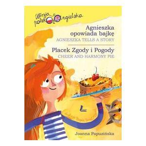 Agnieszka opowiada bajkę/Placek Zgody i Pogody. Wersja Polsko-Angielska