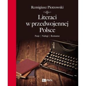 Literaci w przedwojennej Polsce. Pasje. Nałogi. Romanse