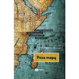 Poza mapą Utracone przestrzenie, niewidzialne miasta, zapomniane wyspy, dzikie miejsca