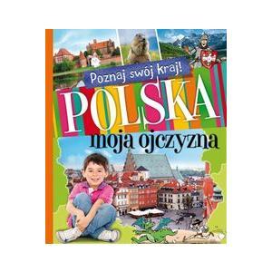 Poznaj Swój Kraj! Polska Moja Ojczyzna