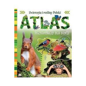 Zwierzęta i rośliny Polski. Atlas przyrodniczy dla dzieci ( oprawa twarda )