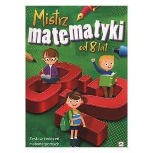 Mistrz Matematyki od 8 lat. Zestaw Ćwiczeń Matematycznych