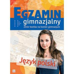 Egzamin Gimnazjalny. Język Polski. Zbiór Testów na Koniec Gimnazjum