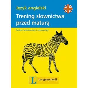 Trening Słownictwa Przed Maturą. Język Angielski. Poziom Podstawowy i Rozszerzony