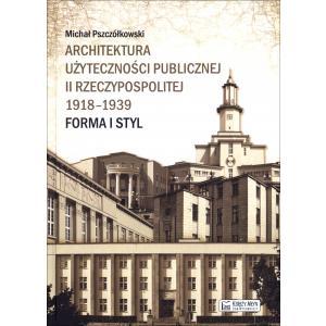 Architektura użyteczności publicznej II Rzeczypospolitej Forma i styl