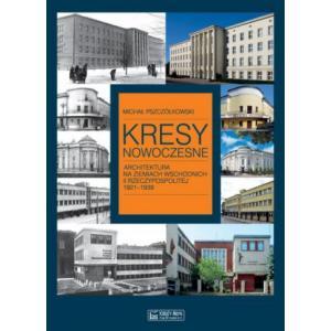 Kresy nowoczesne Architektura na ziemiach wschodnuch II Rzeczypospolitej 1921-1939
