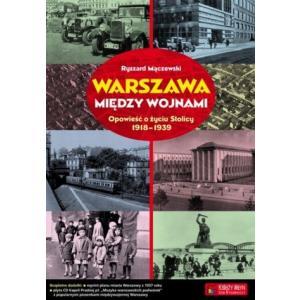 Warszawa między wojnami Opowieść o życiu Stolicy 1918-1939 /varsaviana/