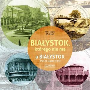 Białystok, którego nie ma