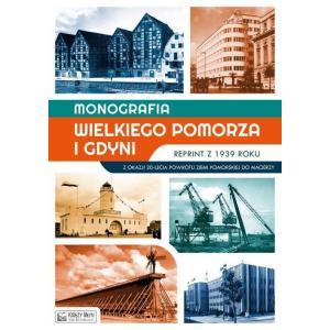 Monografia Wielkiego Pomorza i Gdyni reprint z 1939 roku Z okazji 20-lecia powrotu Ziemi Pomor.